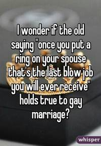 gay blow job pictures whisper wonder old saying once put ring spouse thats